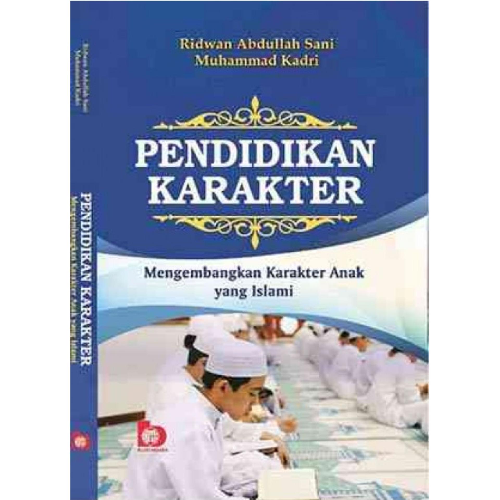 Buku Pendidikan Karakter Islam - Ridwan Abdullah Sani dan Muhammad Kadri .