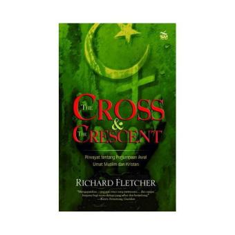 The Cross and The Crescent Riwayat tentang Perjumpaan Awal UmatMuslim