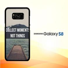 Casing Untuk Samsung Galaxy S8 Collect Moments Not Things Quote A0945