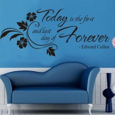 Perfect JOR ZooYoo Flower Rattan Today Is First Day and Last Day of Forever Edward Cullen Words Quotes Sayings Waterproof Removable PVC Vinly Wall Sticker Home Art